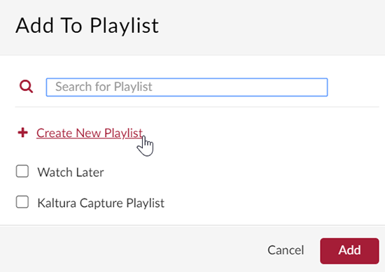 "A screenshot showing the ""Add to Playlist"" window. The cursor hovers over the ""Create New Playlist"" link. Two other playlits for ""Watch Later"" and ""Kaltura Capture Playlist"" with checkboxes are below the ""Create New Playlist"" link. Buttons for ""Cancel"" and ""Save"" are in the lower right."