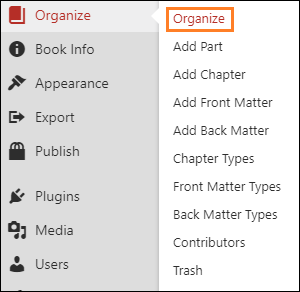 Screenshot of Organize menu with the first item 'Organize' called out in an orange box. This is the link which will take Pressbooks users to the organize page for their Pressbook.