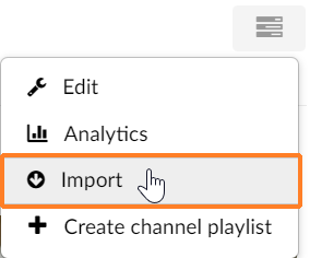"A screenshot showing the Kaltura Media Gallery ""Channel Actions"" button. It has been clicked on and the cursor hovers over the ""Import"" option which is outlined in orange."