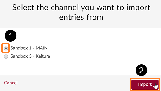 "A screenshot of the ""Select the channel you want to import entries from"" window. Two Canvas Kaltura course media galleries (also known as channels) are selectable: ""Sandbox 1 - MAIN"", and ""Sandbox 3 - Kaltura"". A (1) is over the channels because you have to select the channel first followed by the (2) over the ""Import"" button."