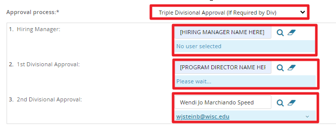 Approval Process: Put your name in the hiring manager field, put the name of your Program Director as the first divisional approver and put the name of Wendi Marchiando Speed as the second divisional approver.