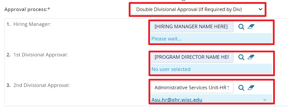 Approval Process: Put your name in the hiring manager field, put the name of your Program Director as the first divisional approver and put asu.hr@ohr.wisc.edu as the second divisional approver.